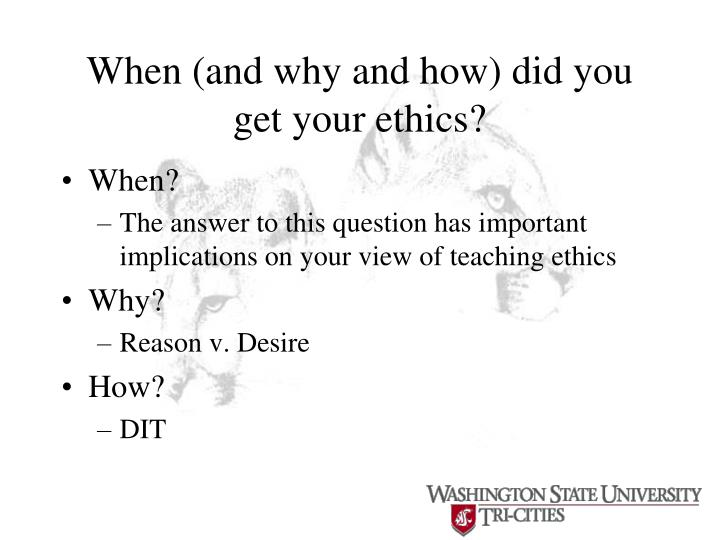 When (and why and how) did you get your ethics?