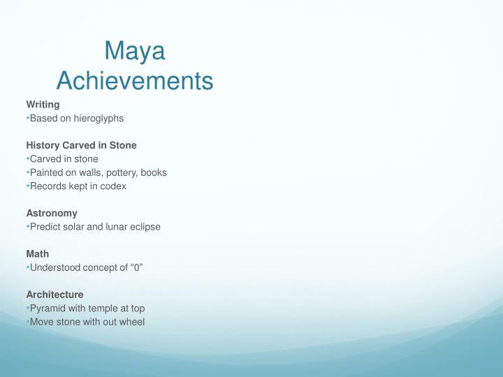 Maya Achievements