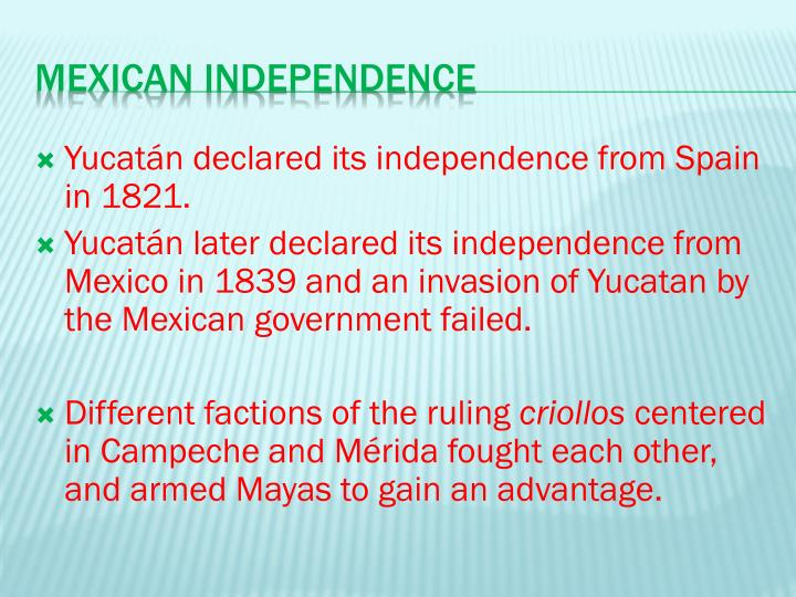 Yucatán declared its independence from Spain in 1821.
