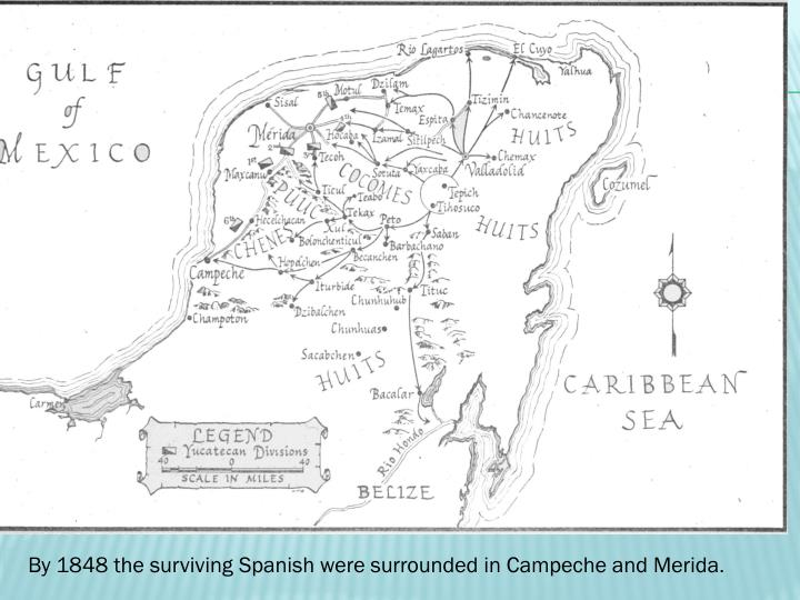 By 1848 the surviving Spanish were surrounded in Campeche and Merida
