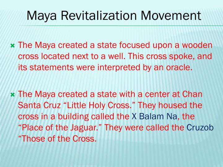 The Maya created a state focused upon a wooden cross located next to a well. This cross spoke, and its statements were interpreted by an oracle.