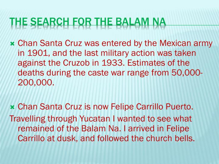Chan Santa Cruz was entered by the Mexican army in 1901, and the last military action was taken against the