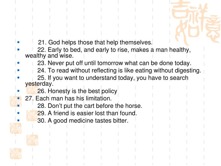 21. God helps those that help themselves.