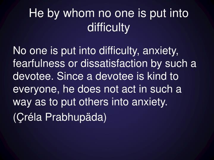 He by whom no one is put into difficulty