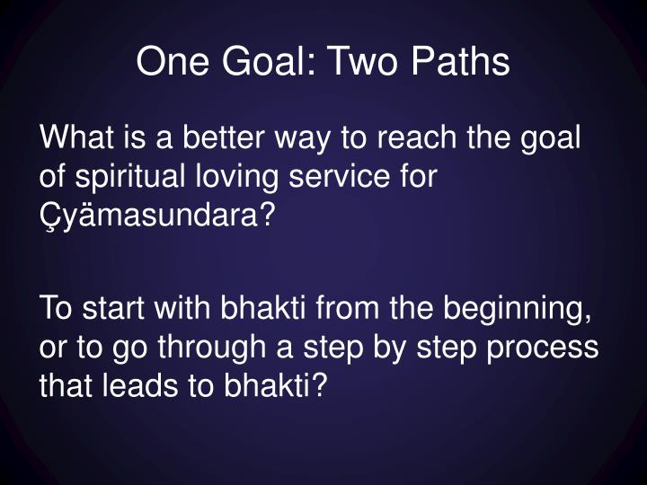 One Goal: Two Paths