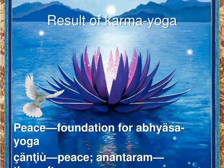 Result of karma-yoga