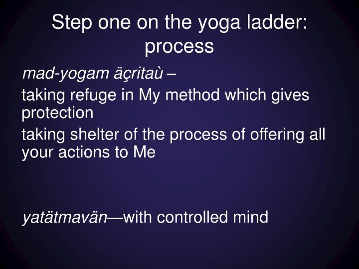Step one on the yoga ladder: process