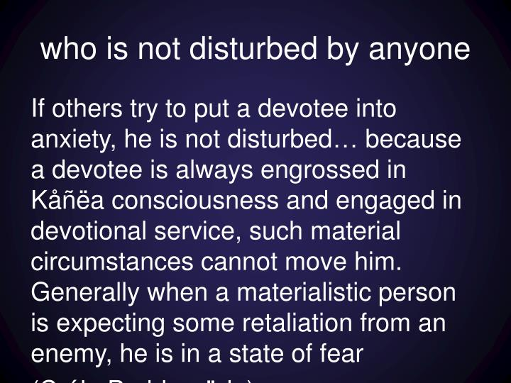 who is not disturbed by anyone