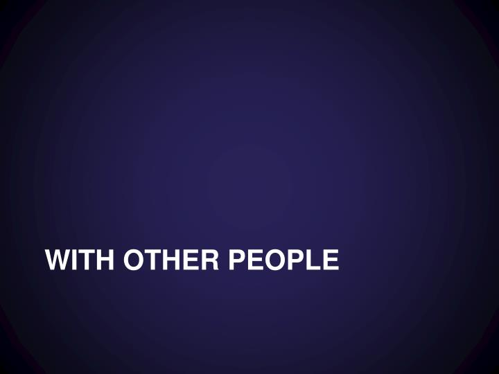 With other people