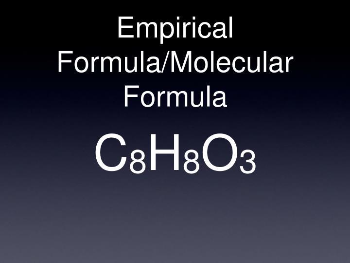 Empirical Formula/Molecular Formula