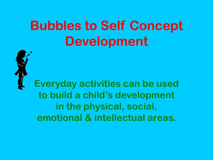 Bubbles to Self Concept Development