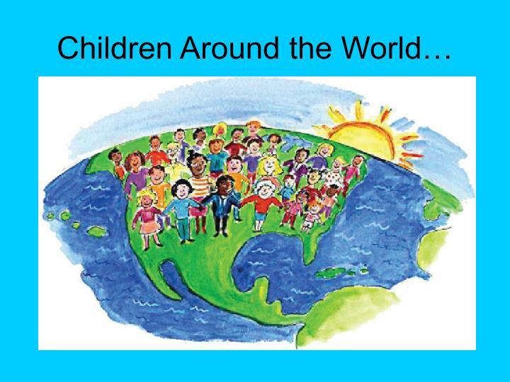 Children Around the World…