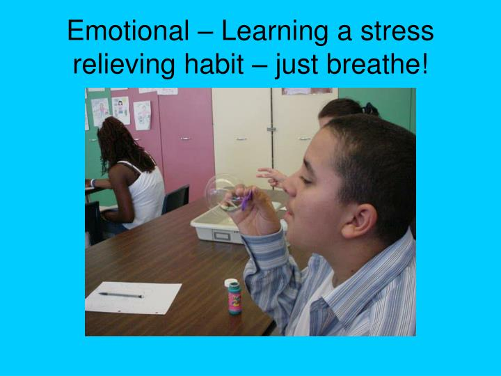Emotional – Learning a stress relieving habit – just breathe!