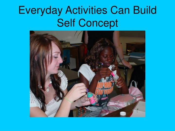 Everyday Activities Can Build Self Concept