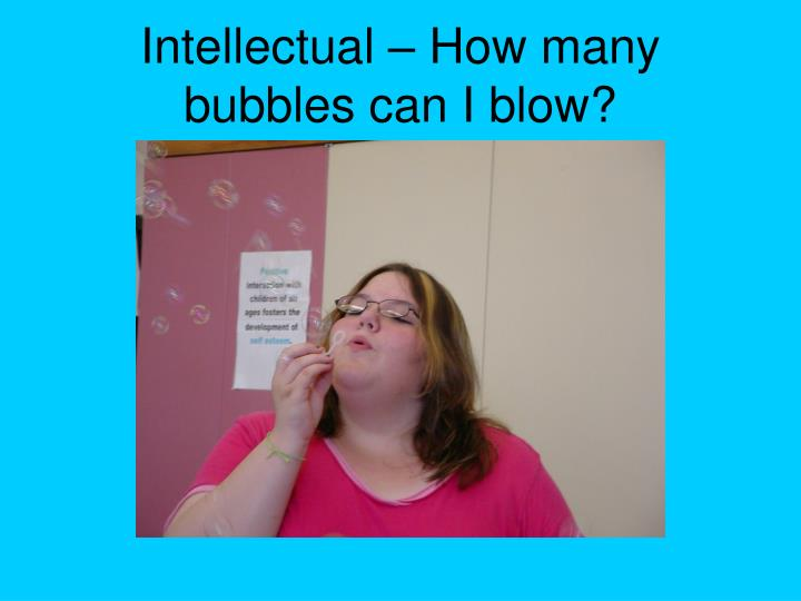Intellectual – How many bubbles can I blow?