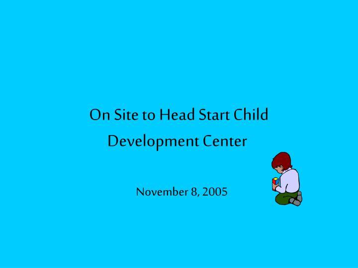 On Site to Head Start Child Development Center