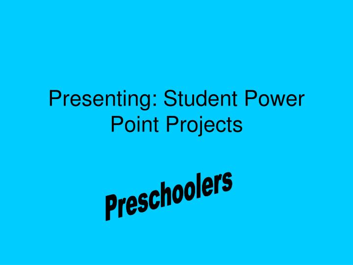 Presenting: Student Power Point Projects