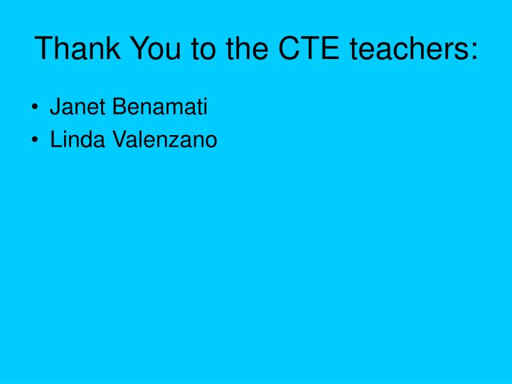 Thank You to the CTE teachers: