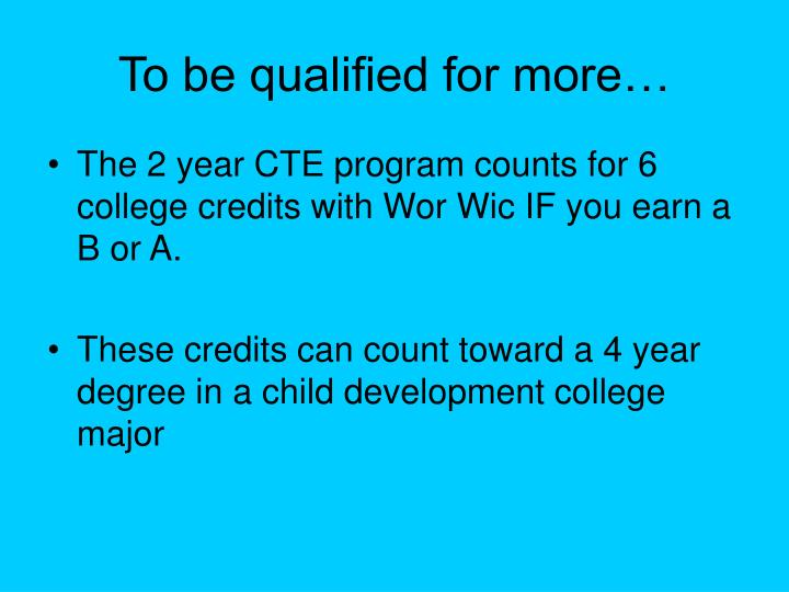 To be qualified for more…