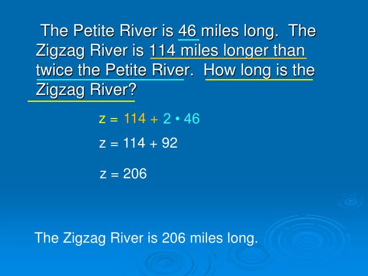 The Petite River is 46 miles long.  The Zigzag River is 114 miles longer than twice the Petite River.  How long is the Zigzag River?