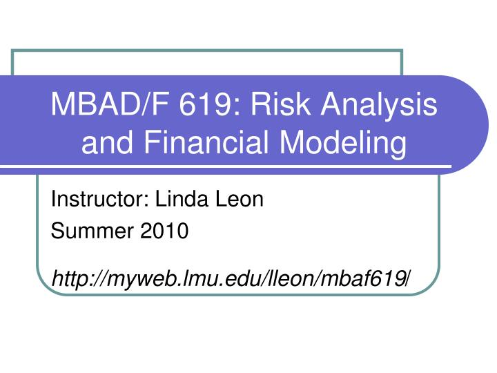 MBAD/F 619: Risk Analysis and Financial Modeling