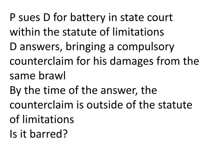 P sues D for battery in state court within the statute of limitations