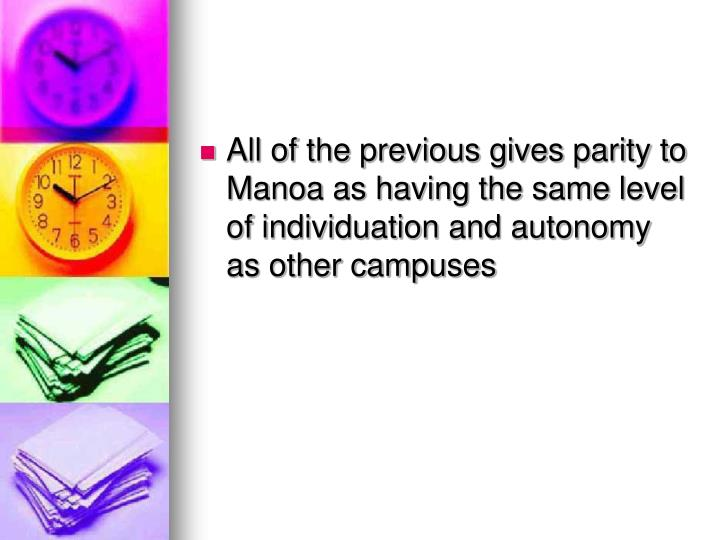 All of the previous gives parity to Manoa as having the same level of individuation and autonomy as other campuses