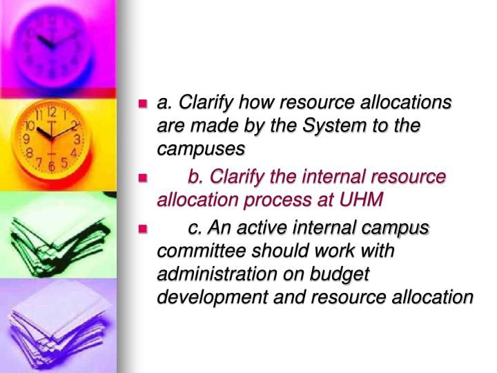 a. Clarify how resource allocations are made by the System to the campuses