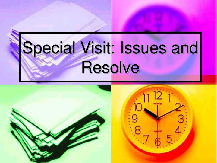 Special Visit: Issues and Resolve