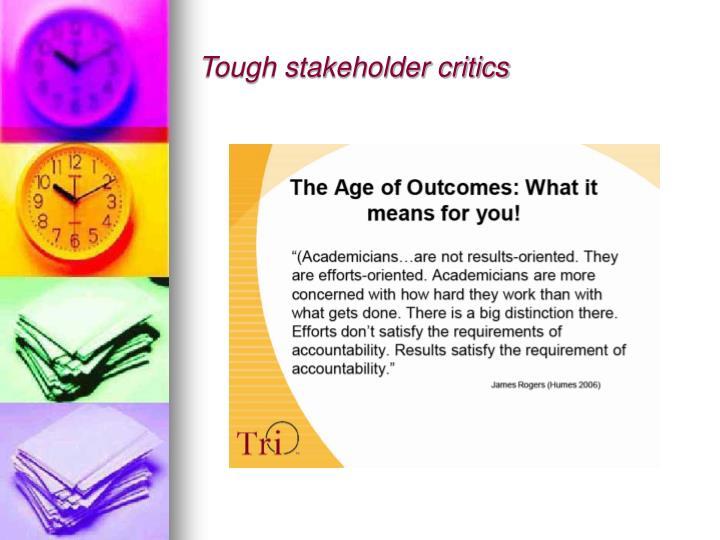 Tough stakeholder critics