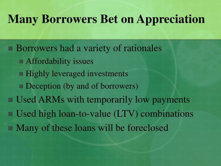 Many Borrowers Bet on Appreciation
