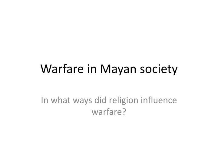Warfare in Mayan society