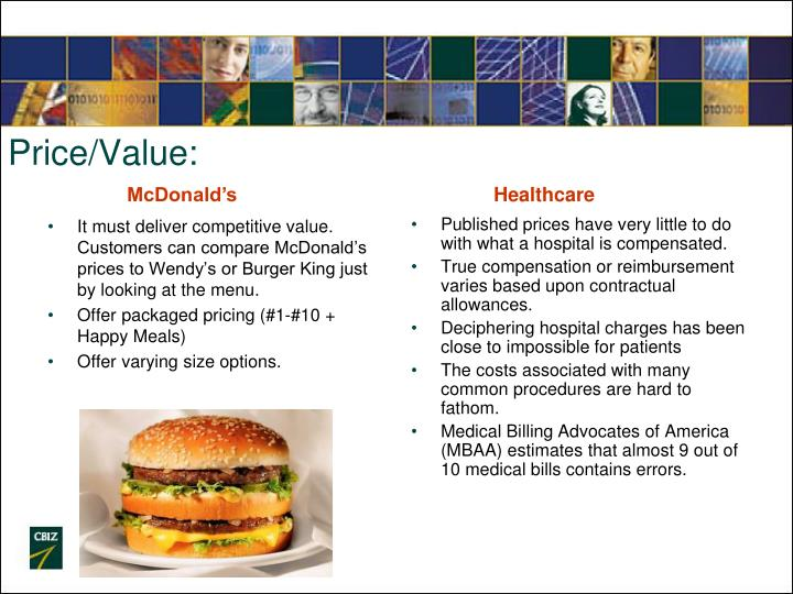 It must deliver competitive value. Customers can compare McDonald's prices to Wendy's or Burger King just by looking at the menu.