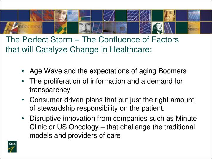 The Perfect Storm – The Confluence of Factors that will Catalyze Change in Healthcare: