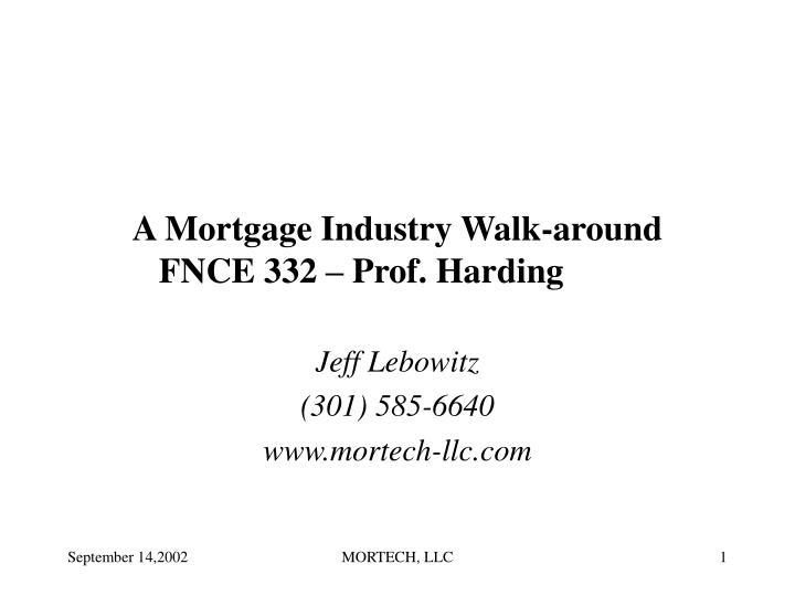 A mortgage industry walk around fnce 332 prof harding