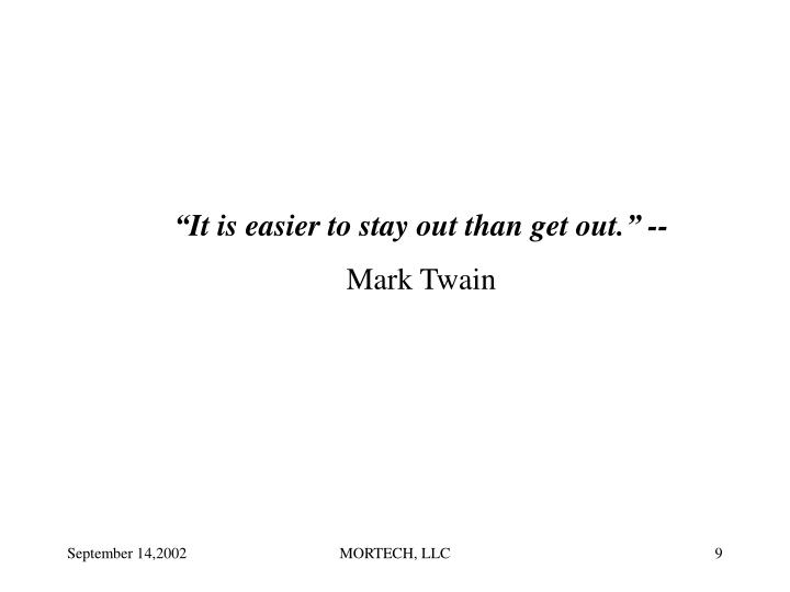 """It is easier to stay out than get out."" --"