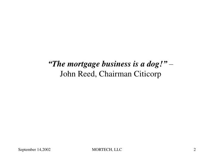 The mortgage business is a dog john reed chairman citicorp