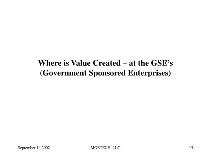 Where is Value Created – at the GSE's