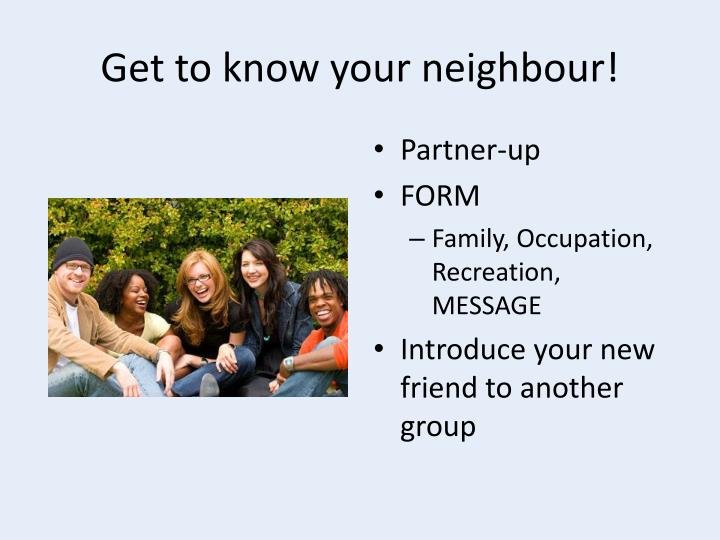 Get to know your neighbour!