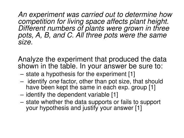 An experiment was carried out to determine how competition for living space affects plant height. Different numbers of plants were grown in three pots, A, B, and C. All three pots were the same size.