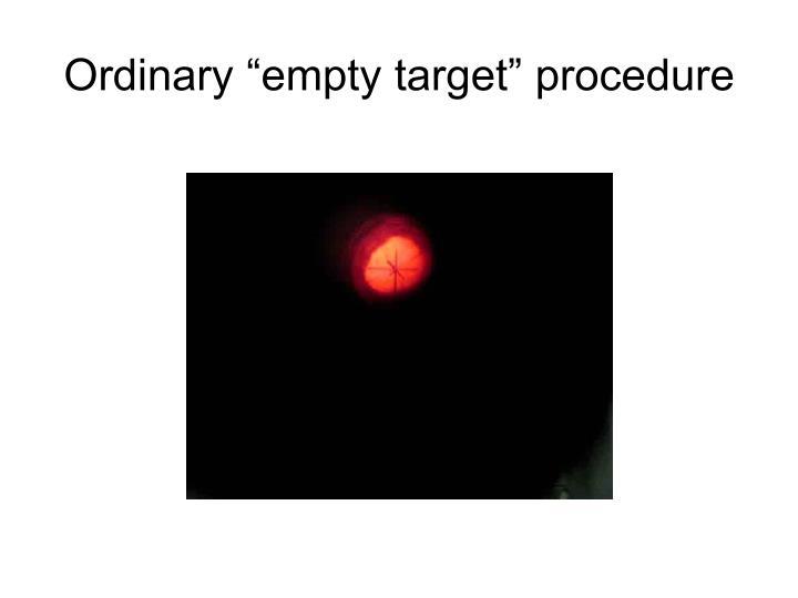 """Ordinary """"empty target"""" procedure"""