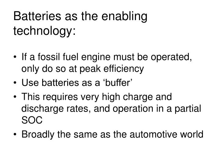 Batteries as the enabling technology: