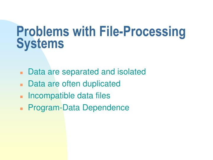 Problems with File-Processing Systems