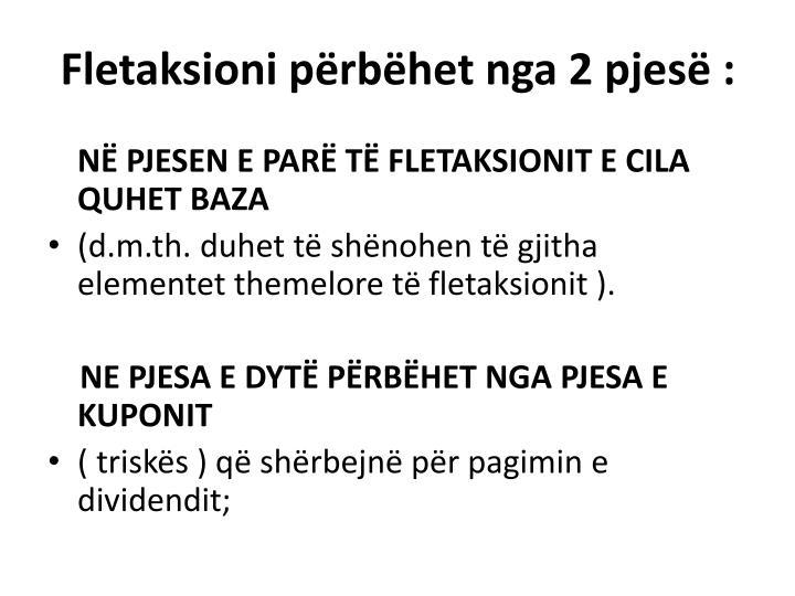 Fletaksioni përbëhet nga 2 pjesë :