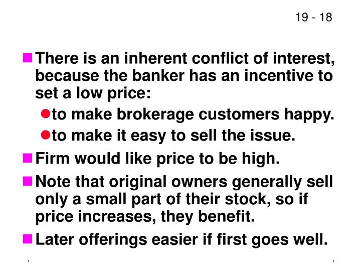 There is an inherent conflict of interest, because the banker has an incentive to set a low price: