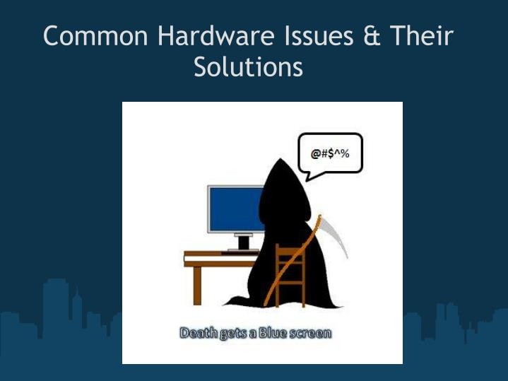 Common Hardware Issues & Their Solutions