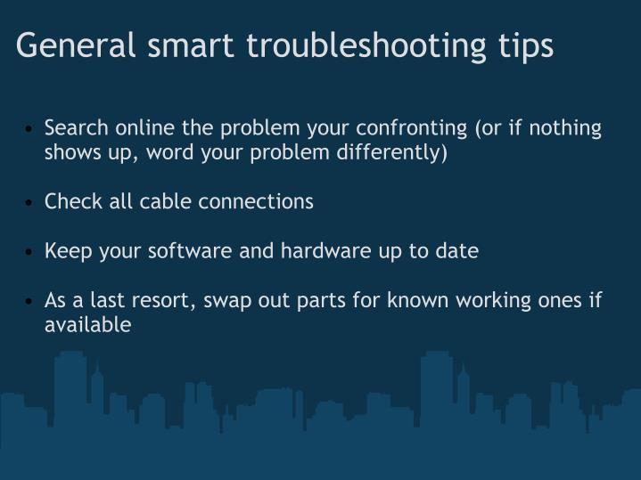 General smart troubleshooting tips