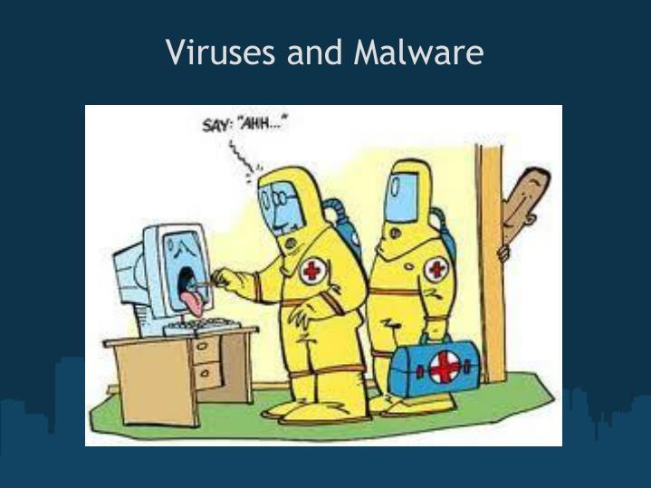 Viruses and Malware