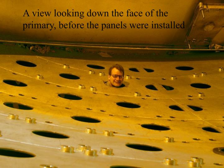 A view looking down the face of the primary, before the panels were installed