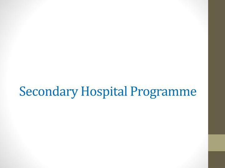 Secondary Hospital Programme